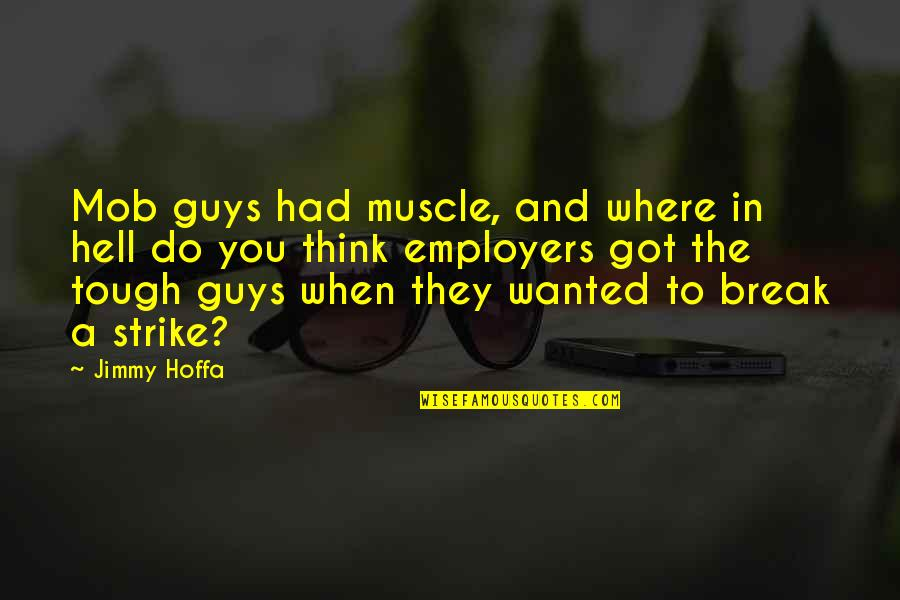 Best Tough Guy Quotes By Jimmy Hoffa: Mob guys had muscle, and where in hell