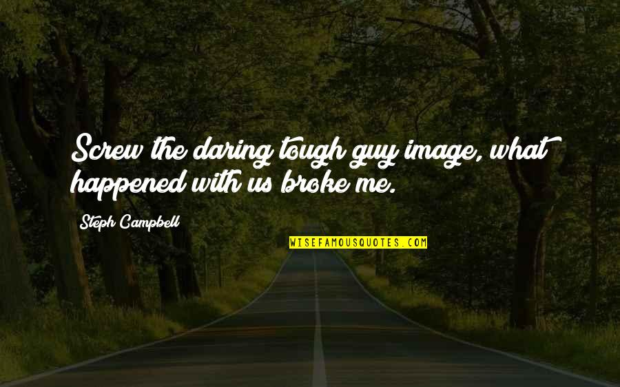 Best Tough Guy Quotes By Steph Campbell: Screw the daring tough guy image, what happened
