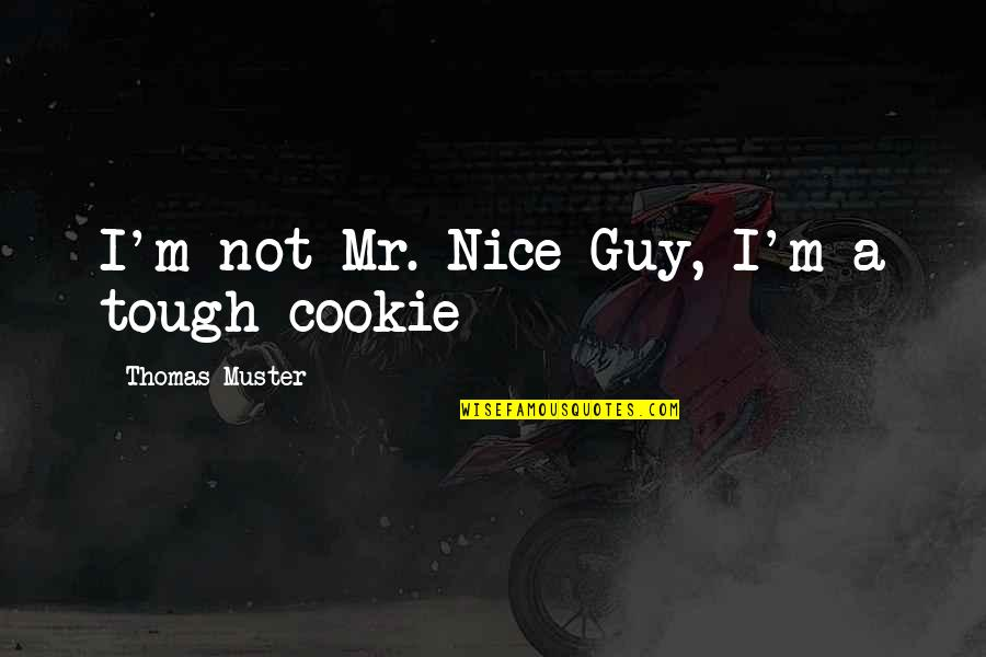 Best Tough Guy Quotes By Thomas Muster: I'm not Mr. Nice Guy, I'm a tough