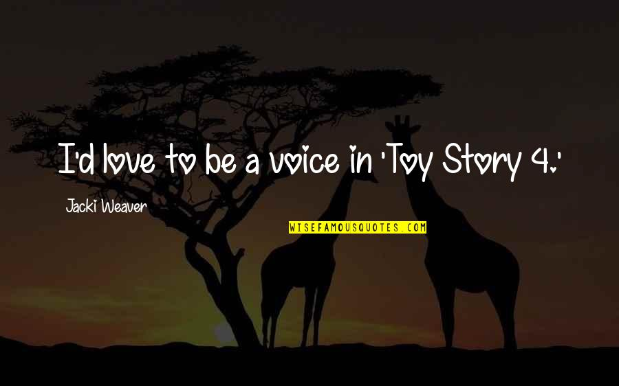 Best Toy Story 2 Quotes By Jacki Weaver: I'd love to be a voice in 'Toy
