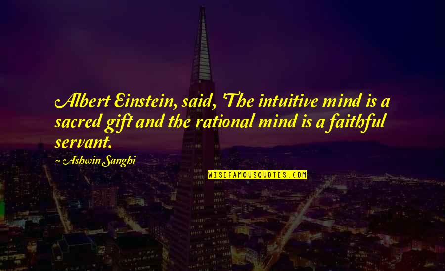 Best Trae The Truth Quotes By Ashwin Sanghi: Albert Einstein, said, 'The intuitive mind is a