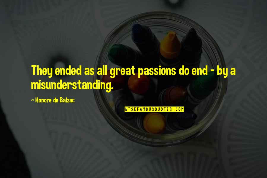 Best Trae The Truth Quotes By Honore De Balzac: They ended as all great passions do end