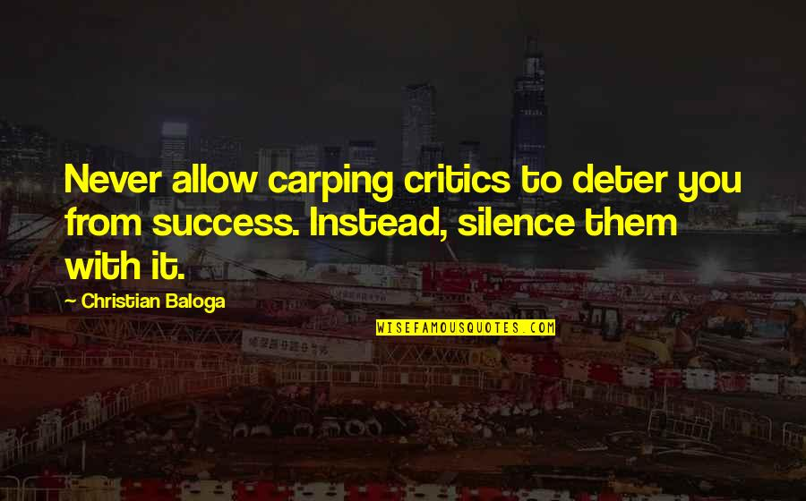 Best Trolling Quotes By Christian Baloga: Never allow carping critics to deter you from