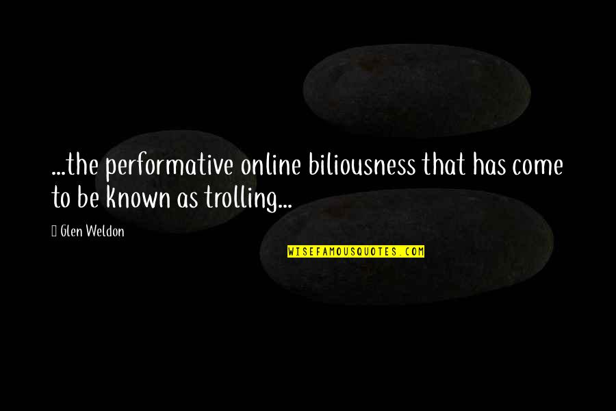 Best Trolling Quotes By Glen Weldon: ...the performative online biliousness that has come to