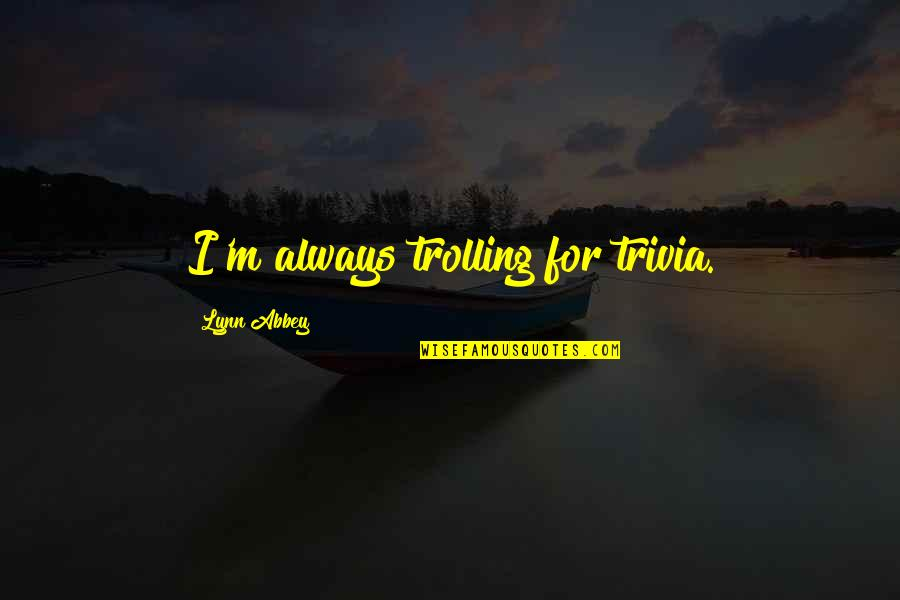 Best Trolling Quotes By Lynn Abbey: I'm always trolling for trivia.