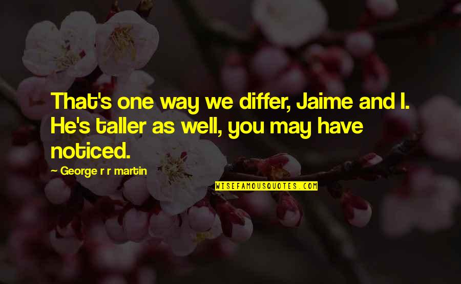 Best Tywin Lannister Quotes By George R R Martin: That's one way we differ, Jaime and I.