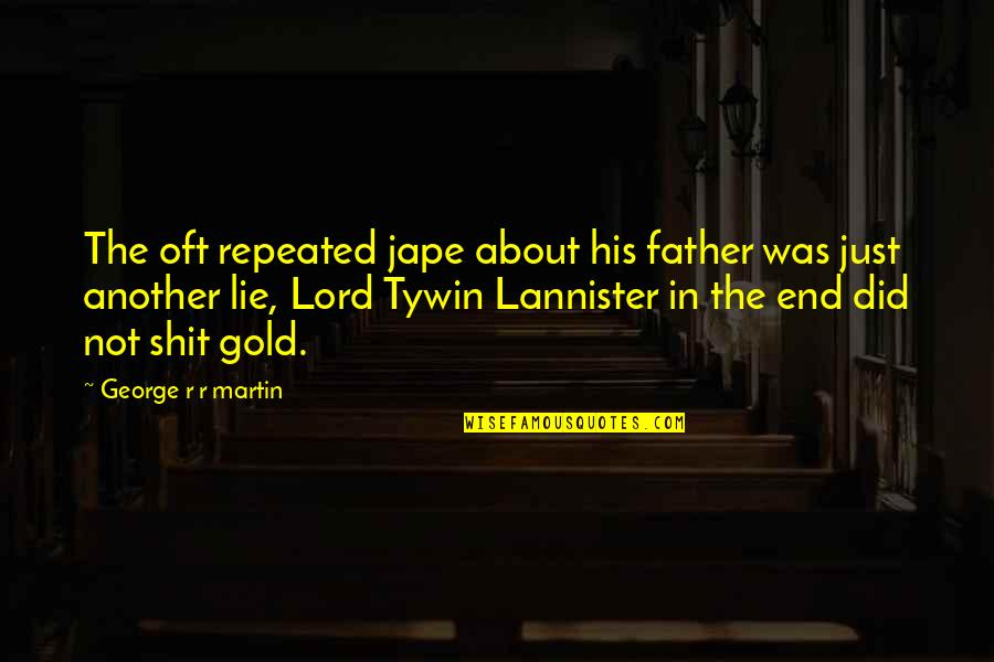 Best Tywin Lannister Quotes By George R R Martin: The oft repeated jape about his father was