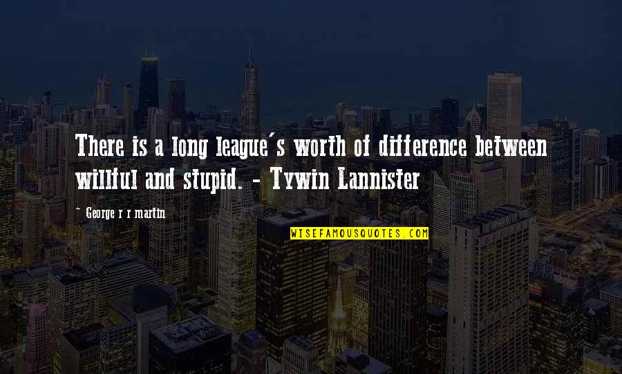 Best Tywin Lannister Quotes By George R R Martin: There is a long league's worth of difference