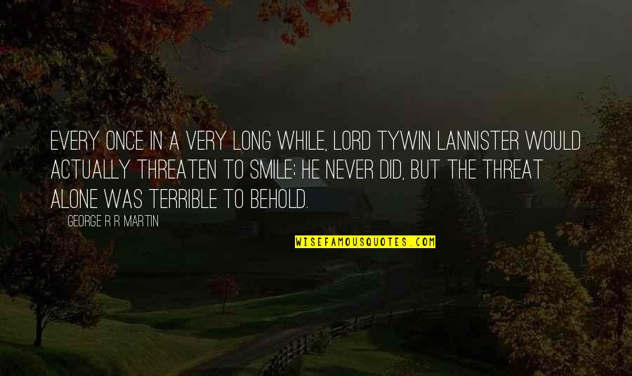 Best Tywin Lannister Quotes By George R R Martin: Every once in a very long while, Lord