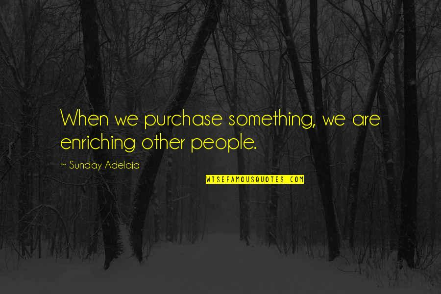 Best Tywin Lannister Quotes By Sunday Adelaja: When we purchase something, we are enriching other