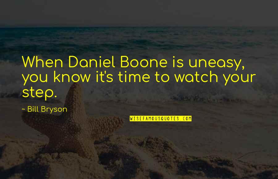 Best Uneasy Quotes By Bill Bryson: When Daniel Boone is uneasy, you know it's