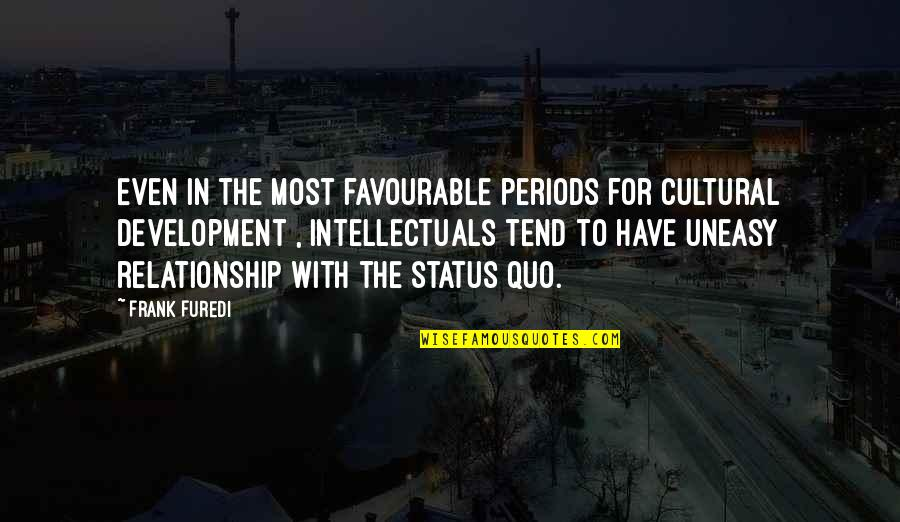 Best Uneasy Quotes By Frank Furedi: Even in the most favourable periods for cultural