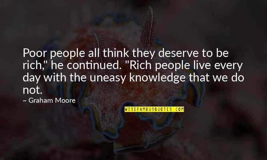 Best Uneasy Quotes By Graham Moore: Poor people all think they deserve to be