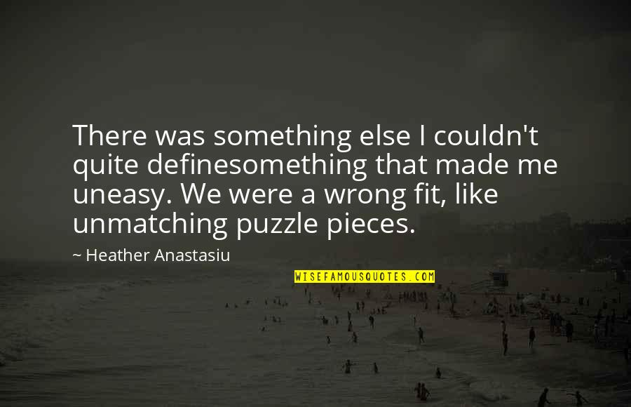 Best Uneasy Quotes By Heather Anastasiu: There was something else I couldn't quite definesomething