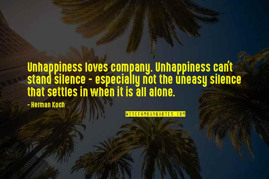 Best Uneasy Quotes By Herman Koch: Unhappiness loves company. Unhappiness can't stand silence -