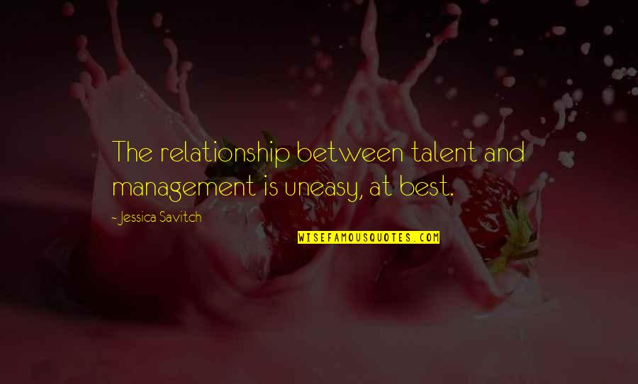 Best Uneasy Quotes By Jessica Savitch: The relationship between talent and management is uneasy,