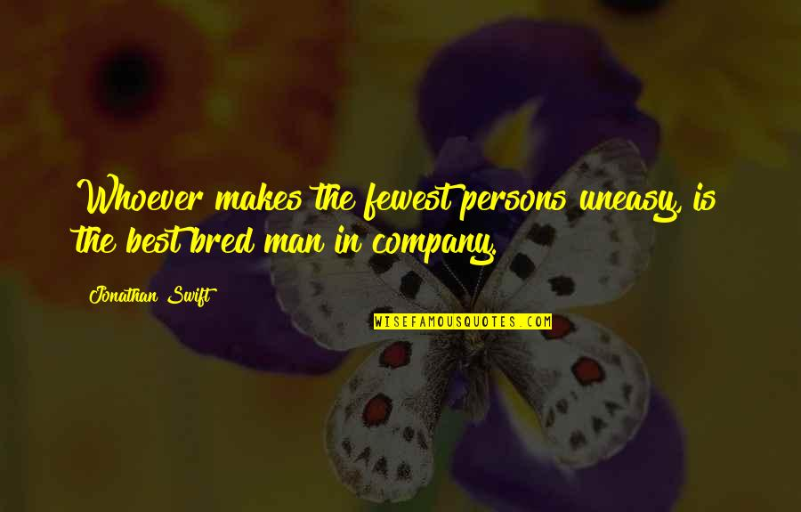 Best Uneasy Quotes By Jonathan Swift: Whoever makes the fewest persons uneasy, is the