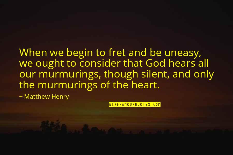Best Uneasy Quotes By Matthew Henry: When we begin to fret and be uneasy,