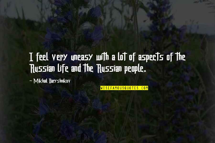 Best Uneasy Quotes By Mikhail Baryshnikov: I feel very uneasy with a lot of