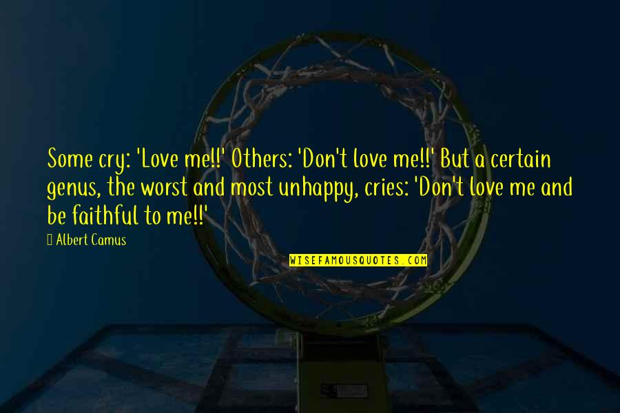 Best Unhappy Love Quotes By Albert Camus: Some cry: 'Love me!!' Others: 'Don't love me!!'