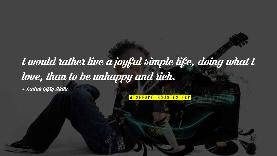 Best Unhappy Love Quotes By Lailah Gifty Akita: I would rather live a joyful simple life,
