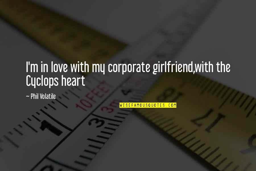 Best Unhappy Love Quotes By Phil Volatile: I'm in love with my corporate girlfriend,with the