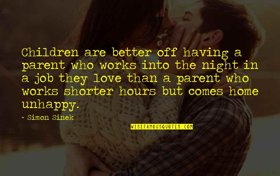 Best Unhappy Love Quotes By Simon Sinek: Children are better off having a parent who