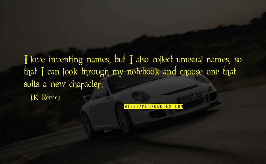 Best Unusual Love Quotes By J.K. Rowling: I love inventing names, but I also collect