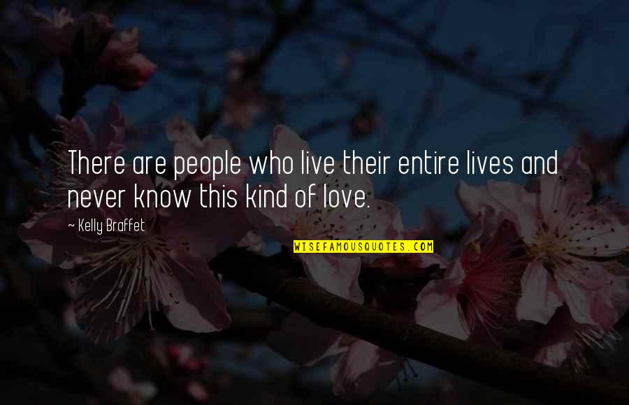 Best Unusual Love Quotes By Kelly Braffet: There are people who live their entire lives