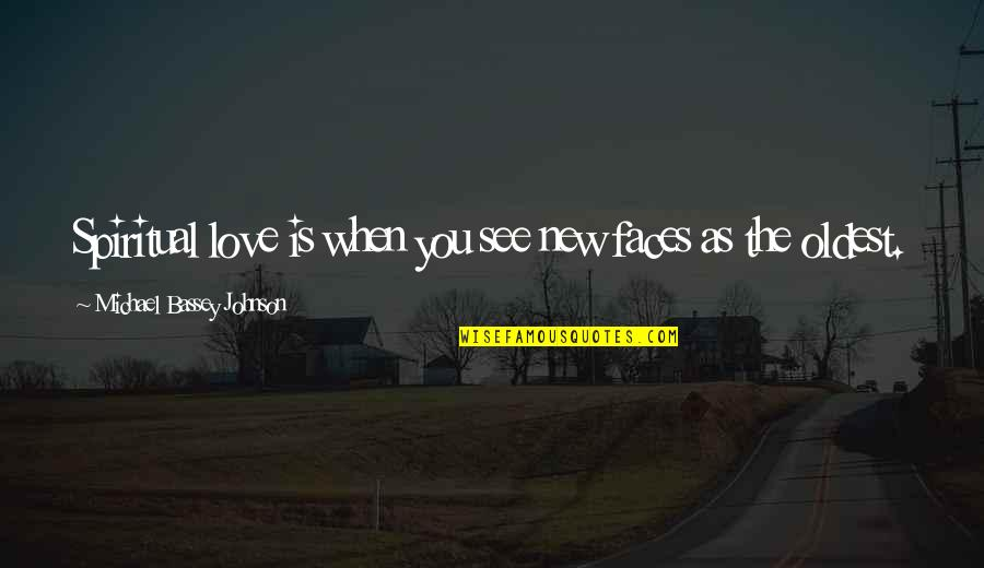 Best Unusual Love Quotes By Michael Bassey Johnson: Spiritual love is when you see new faces