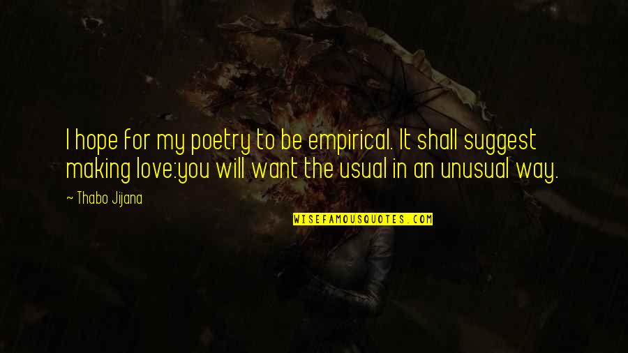 Best Unusual Love Quotes By Thabo Jijana: I hope for my poetry to be empirical.