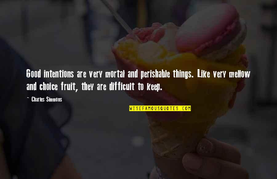 Best Urbex Quotes By Charles Simmons: Good intentions are very mortal and perishable things.