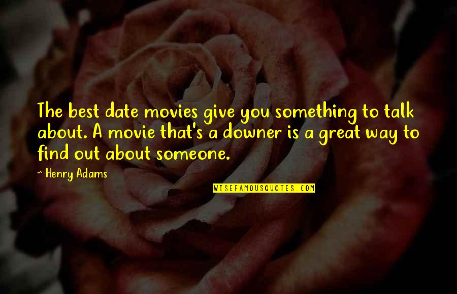 Best Urbex Quotes By Henry Adams: The best date movies give you something to
