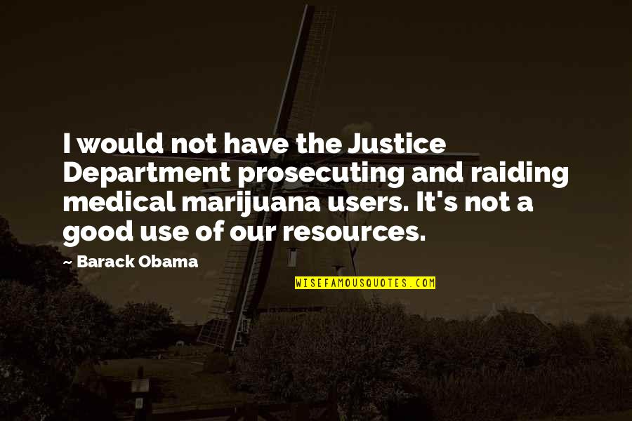 Best Users Quotes By Barack Obama: I would not have the Justice Department prosecuting
