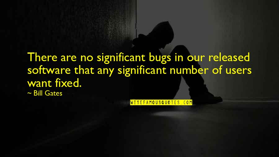 Best Users Quotes By Bill Gates: There are no significant bugs in our released