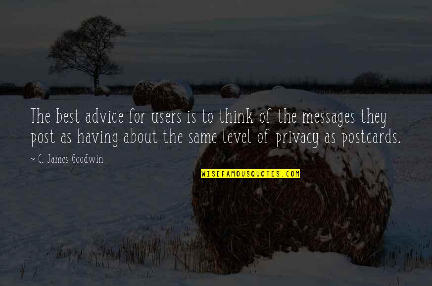 Best Users Quotes By C. James Goodwin: The best advice for users is to think