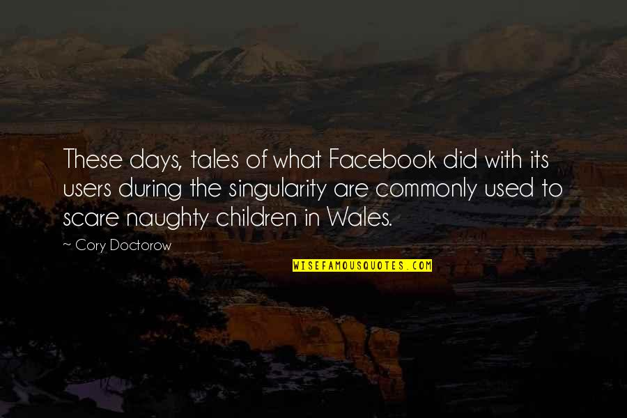 Best Users Quotes By Cory Doctorow: These days, tales of what Facebook did with
