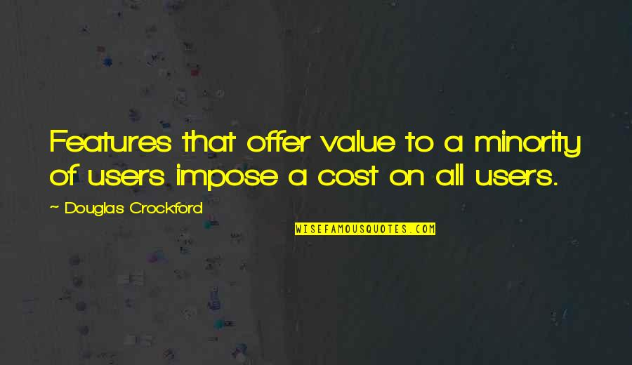 Best Users Quotes By Douglas Crockford: Features that offer value to a minority of