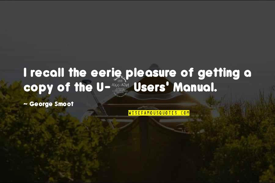 Best Users Quotes By George Smoot: I recall the eerie pleasure of getting a