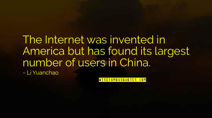 Best Users Quotes By Li Yuanchao: The Internet was invented in America but has