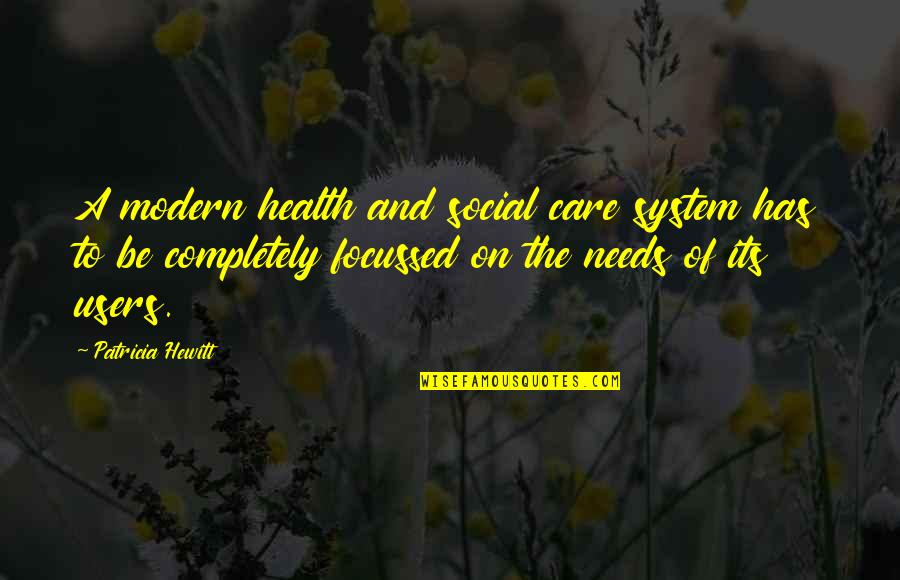 Best Users Quotes By Patricia Hewitt: A modern health and social care system has