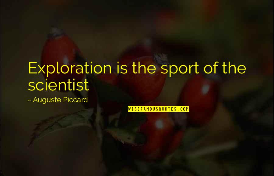 Best Usui Takumi Quotes By Auguste Piccard: Exploration is the sport of the scientist