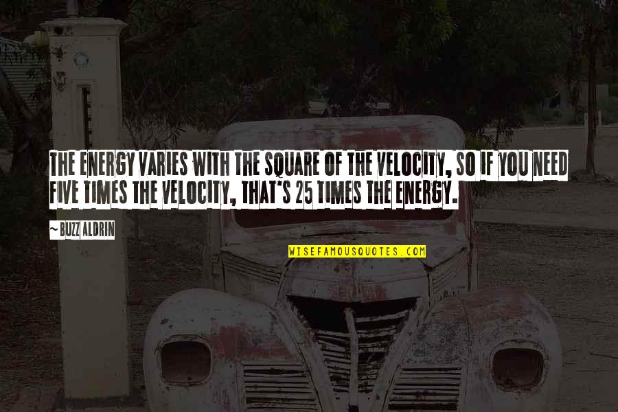 Best Velocity Quotes By Buzz Aldrin: The energy varies with the square of the