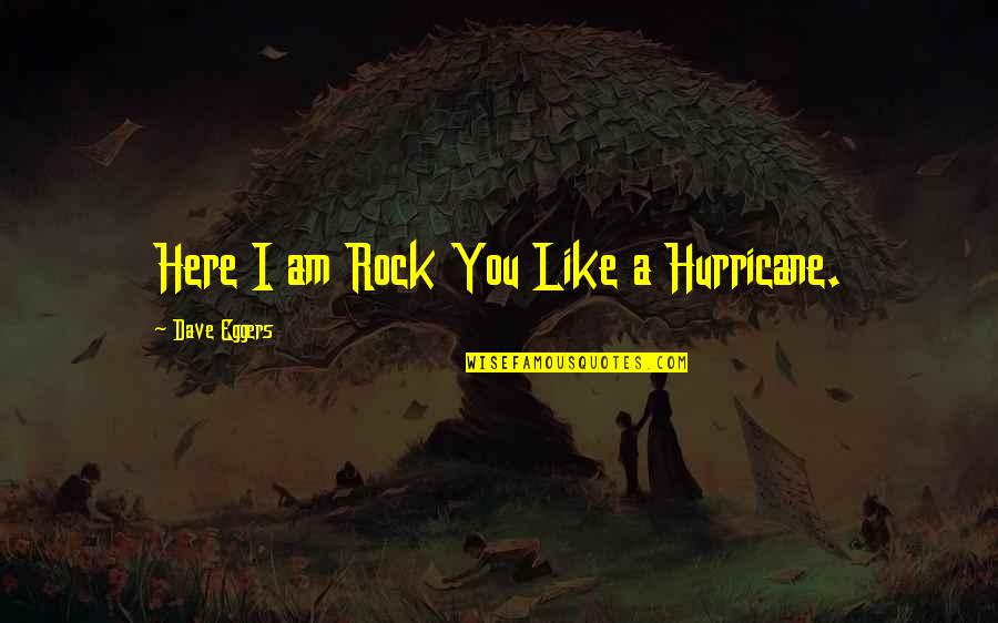 Best Velocity Quotes By Dave Eggers: Here I am Rock You Like a Hurricane.