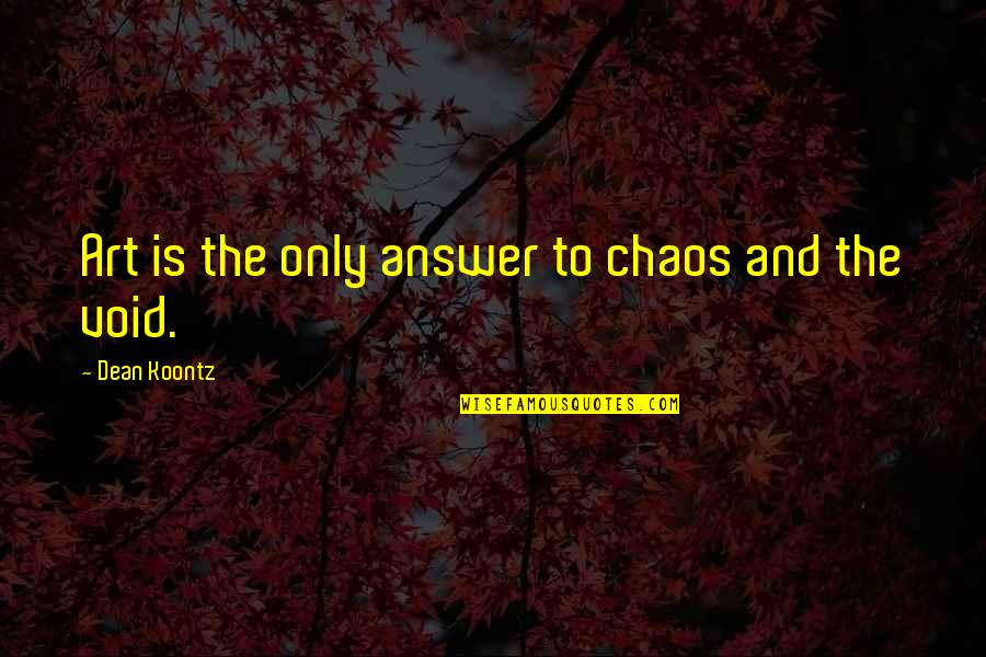 Best Velocity Quotes By Dean Koontz: Art is the only answer to chaos and