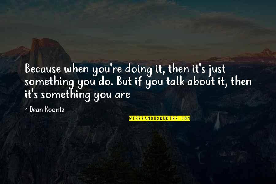 Best Velocity Quotes By Dean Koontz: Because when you're doing it, then it's just