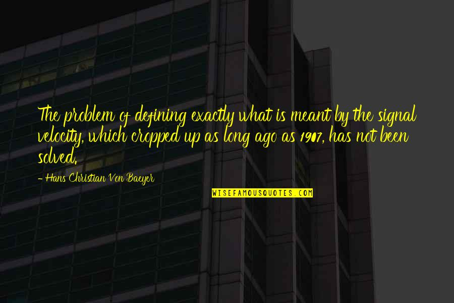 Best Velocity Quotes By Hans Christian Von Baeyer: The problem of defining exactly what is meant