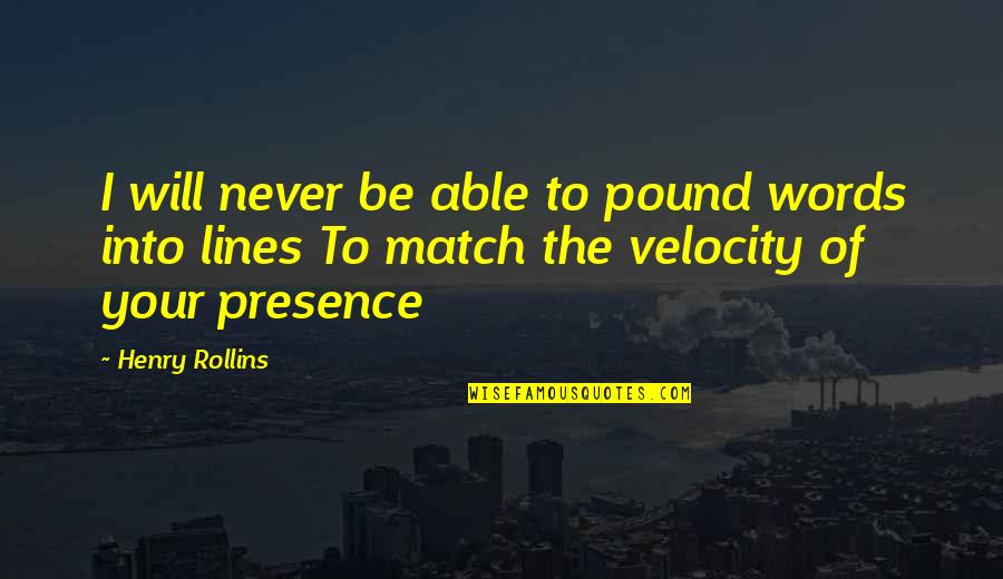 Best Velocity Quotes By Henry Rollins: I will never be able to pound words
