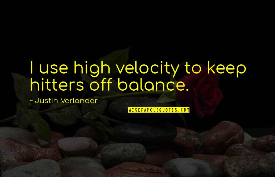 Best Velocity Quotes By Justin Verlander: I use high velocity to keep hitters off