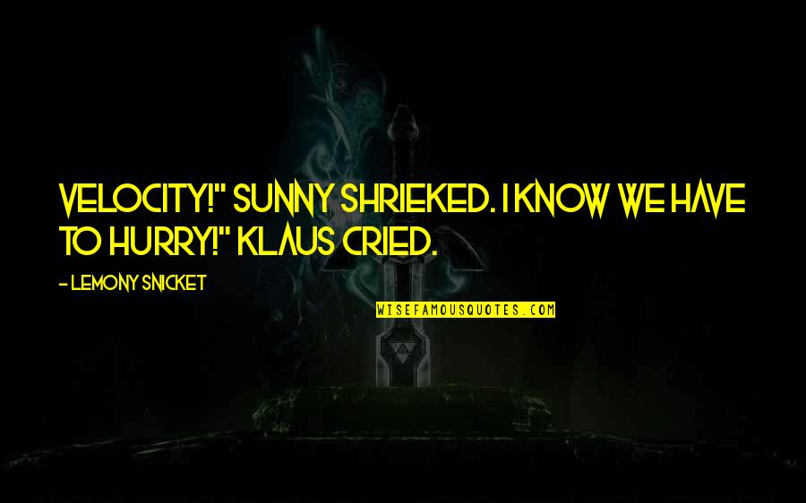 """Best Velocity Quotes By Lemony Snicket: Velocity!"""" Sunny shrieked. I know we have to"""
